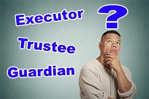 Choosing an Executor, Trustee and Guardian