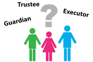 choosing an executor trustee and guardian